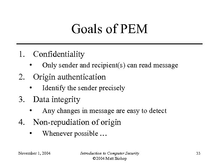 Goals of PEM 1. Confidentiality • Only sender and recipient(s) can read message 2.
