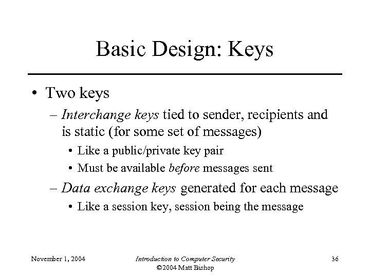 Basic Design: Keys • Two keys – Interchange keys tied to sender, recipients and