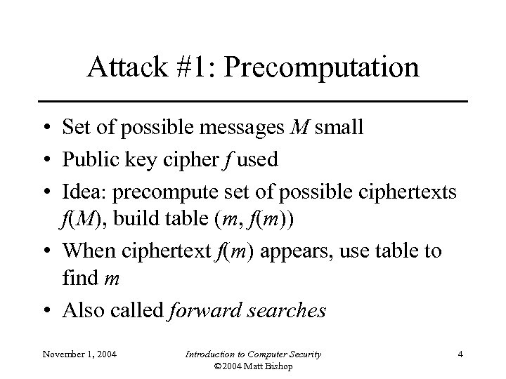 Attack #1: Precomputation • Set of possible messages M small • Public key cipher