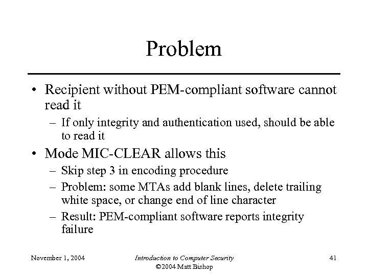 Problem • Recipient without PEM-compliant software cannot read it – If only integrity and