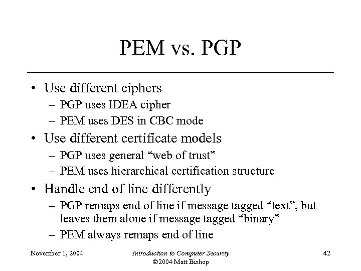PEM vs. PGP • Use different ciphers – PGP uses IDEA cipher – PEM