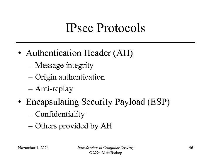 IPsec Protocols • Authentication Header (AH) – Message integrity – Origin authentication – Anti-replay