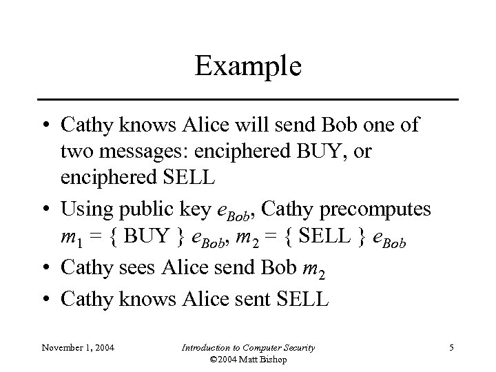 Example • Cathy knows Alice will send Bob one of two messages: enciphered BUY,