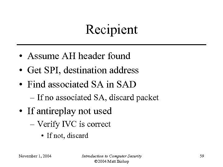 Recipient • Assume AH header found • Get SPI, destination address • Find associated