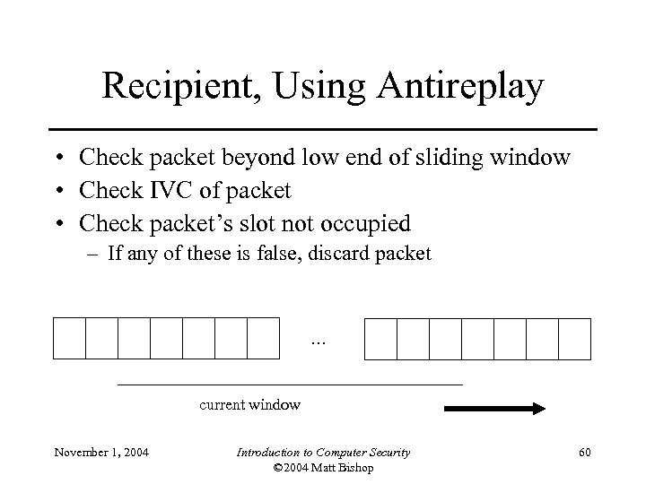 Recipient, Using Antireplay • Check packet beyond low end of sliding window • Check