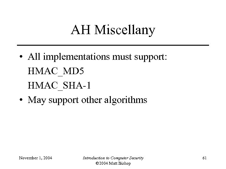 AH Miscellany • All implementations must support: HMAC_MD 5 HMAC_SHA-1 • May support other