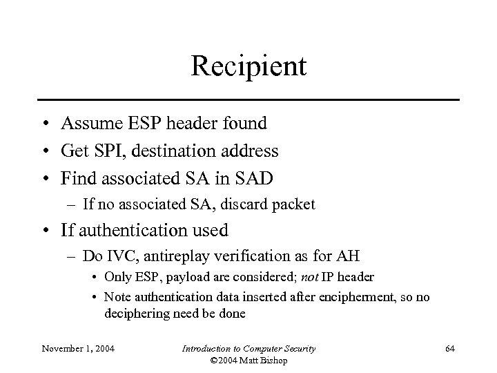 Recipient • Assume ESP header found • Get SPI, destination address • Find associated