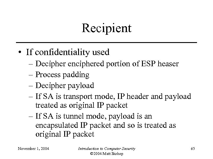 Recipient • If confidentiality used – Decipher enciphered portion of ESP heaser – Process