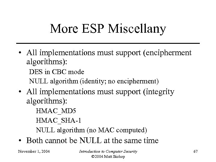 More ESP Miscellany • All implementations must support (encipherment algorithms): DES in CBC mode