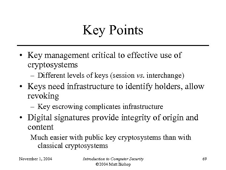 Key Points • Key management critical to effective use of cryptosystems – Different levels