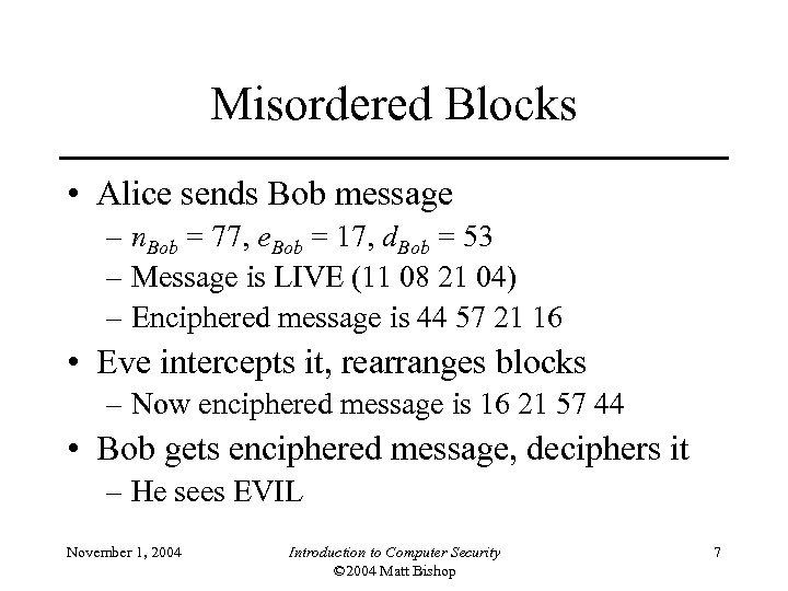 Misordered Blocks • Alice sends Bob message – n. Bob = 77, e. Bob