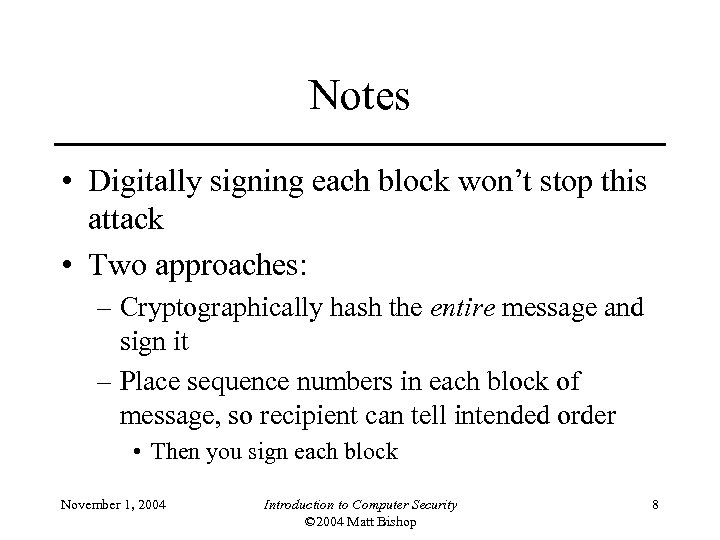 Notes • Digitally signing each block won't stop this attack • Two approaches: –