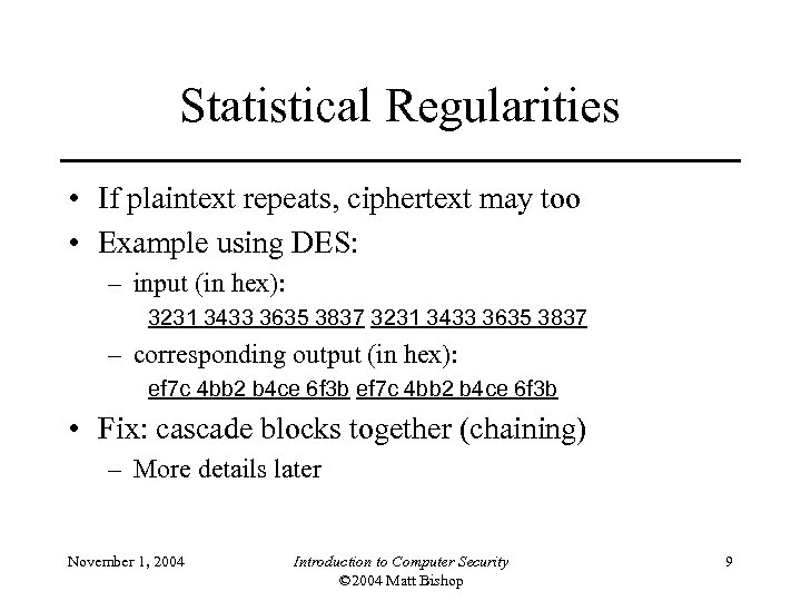 Statistical Regularities • If plaintext repeats, ciphertext may too • Example using DES: –