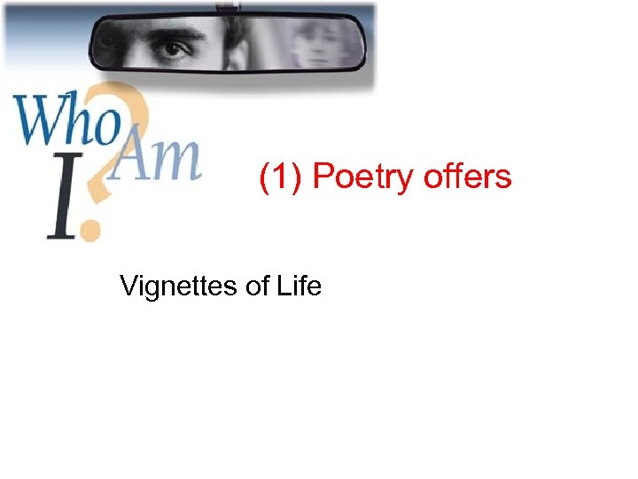 (1) Poetry offers Vignettes of Life