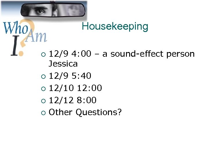 Housekeeping 12/9 4: 00 – a sound-effect person Jessica ¡ 12/9 5: 40 ¡