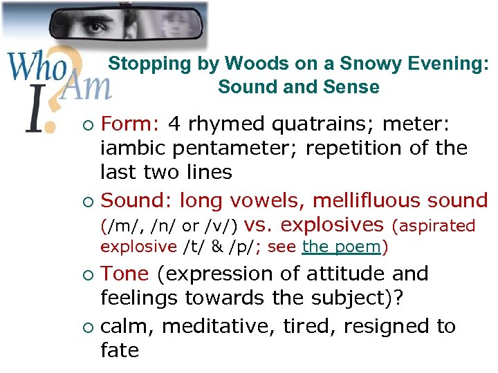 Stopping by Woods on a Snowy Evening: Sound and Sense Form: 4 rhymed quatrains;