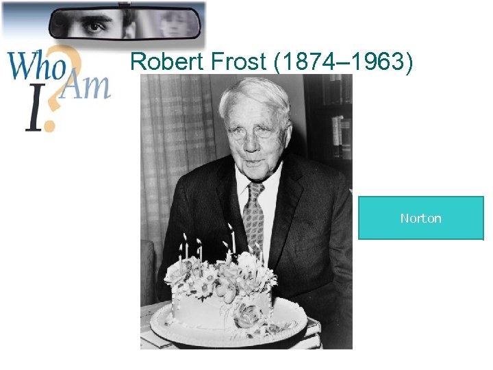 Robert Frost (1874– 1963) Norton 23