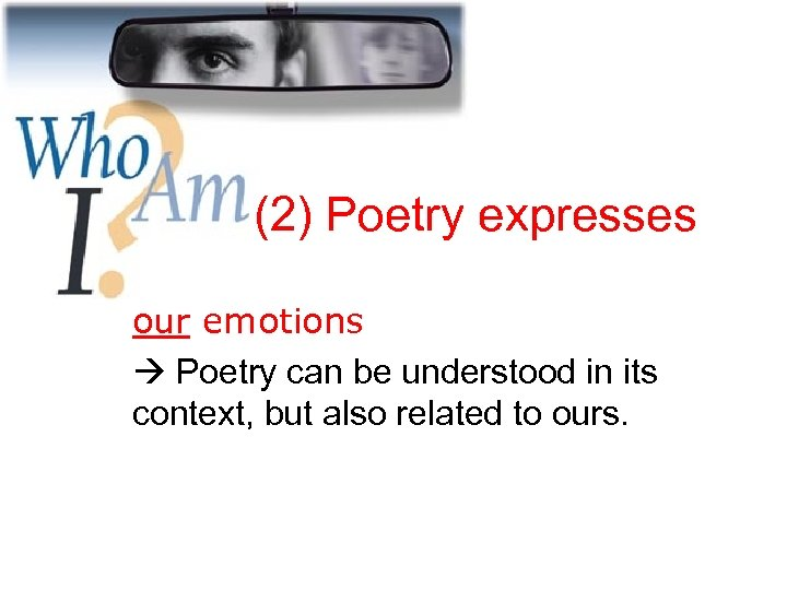 (2) Poetry expresses our emotions Poetry can be understood in its context, but also