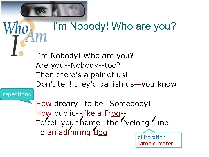 I'm Nobody! Who are you? repetitions I'm Nobody! Who are you? Are you--Nobody--too? Then