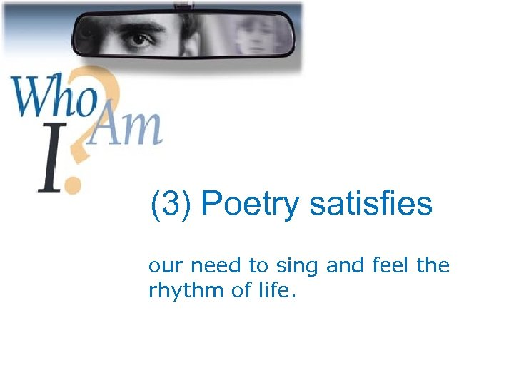 (3) Poetry satisfies our need to sing and feel the rhythm of life.