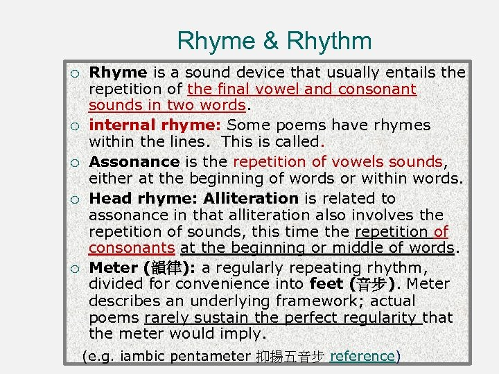 Rhyme & Rhythm ¡ ¡ ¡ Rhyme is a sound device that usually entails