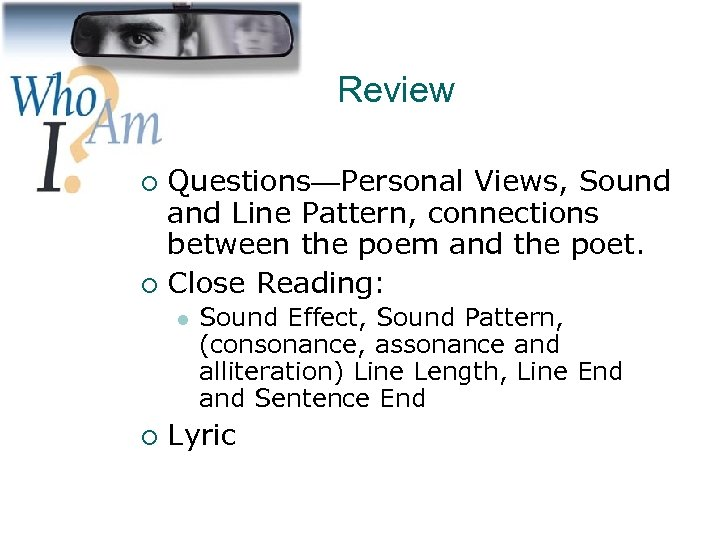 Review Questions—Personal Views, Sound and Line Pattern, connections between the poem and the poet.