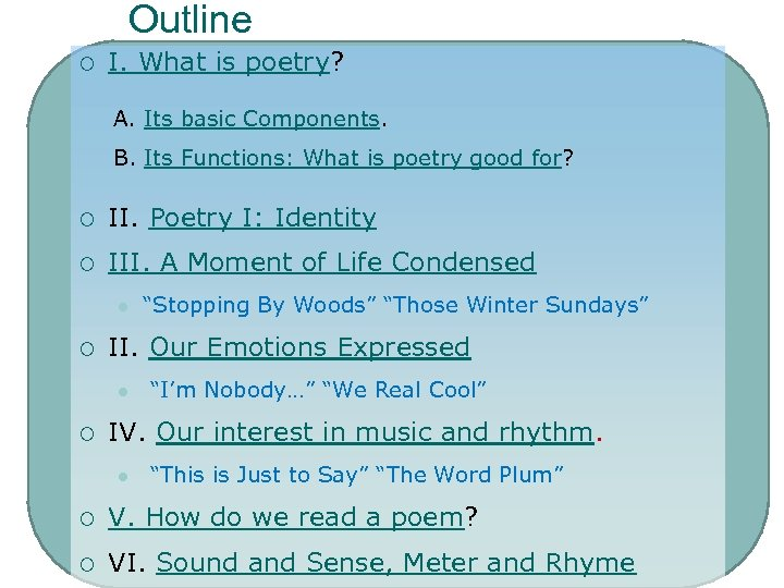 Outline ¡ I. What is poetry? A. Its basic Components. B. Its Functions: What