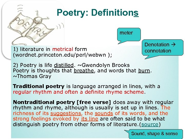 Poetry: Definitions meter 1) literature in metrical form (wordnet. princeton. edu/perl/webwn ); Denotation connotation