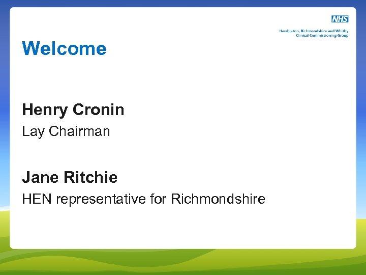 Welcome Henry Cronin Lay Chairman Jane Ritchie HEN representative for Richmondshire