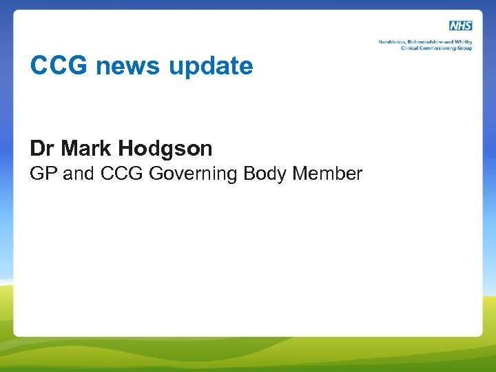 CCG news update Dr Mark Hodgson GP and CCG Governing Body Member