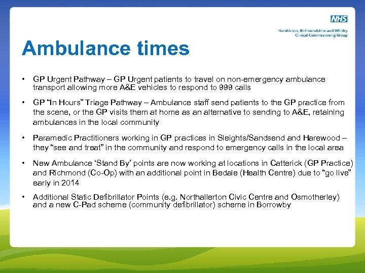 Ambulance times • GP Urgent Pathway – GP Urgent patients to travel on non-emergency