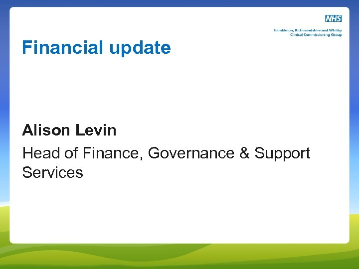 Financial update Alison Levin Head of Finance, Governance & Support Services