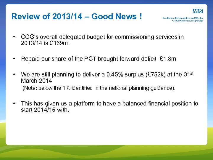 Review of 2013/14 – Good News ! • CCG's overall delegated budget for commissioning