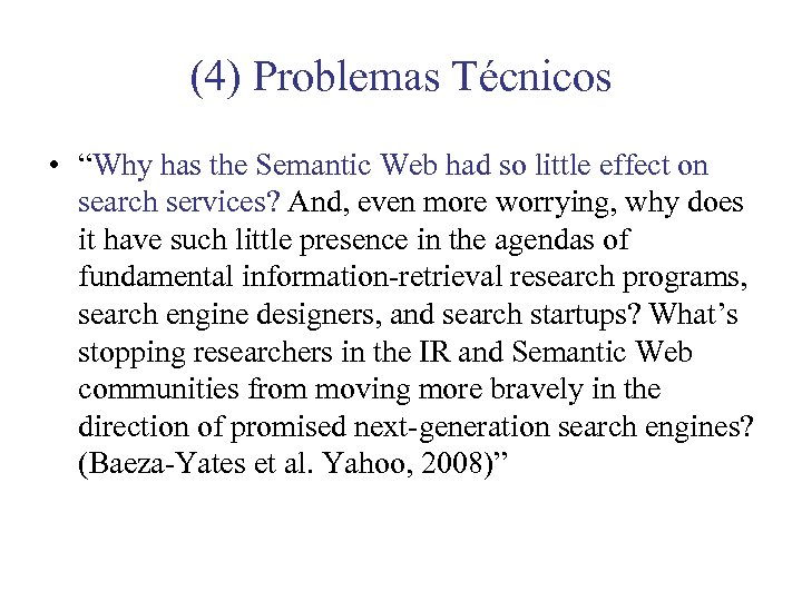 "(4) Problemas Técnicos • ""Why has the Semantic Web had so little effect on"