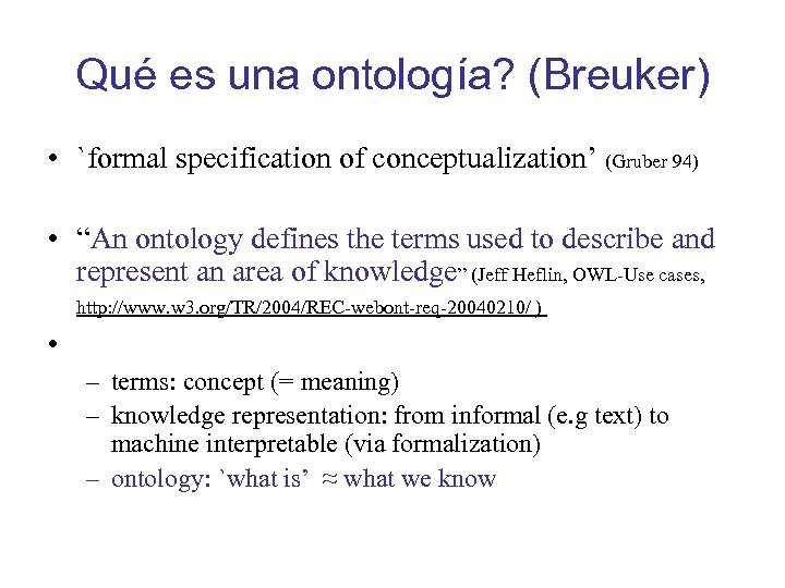 "Qué es una ontología? (Breuker) • `formal specification of conceptualization' (Gruber 94) • ""An"