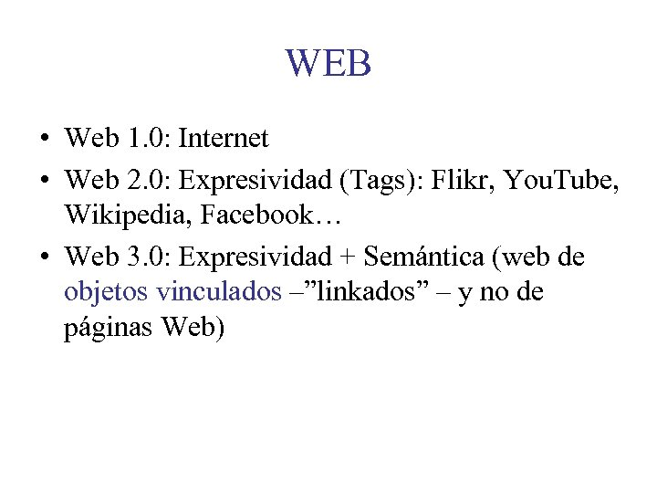 WEB • Web 1. 0: Internet • Web 2. 0: Expresividad (Tags): Flikr, You.