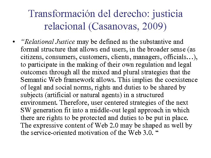 "Transformación del derecho: justicia relacional (Casanovas, 2009) • ""Relational Justice may be defined as"