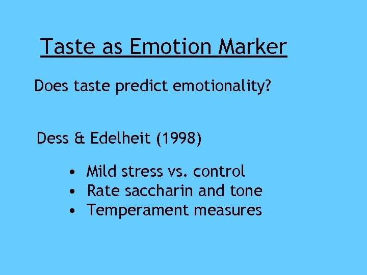 Taste as Emotion Marker Does taste predict emotionality? Dess & Edelheit (1998) • Mild