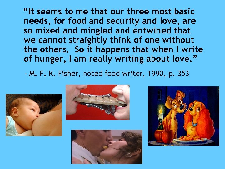 """""""It seems to me that our three most basic needs, for food and security"""