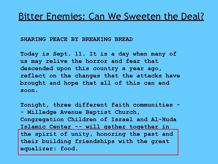 Bitter Enemies: Can We Sweeten the Deal? SHARING PEACE BY BREAKING BREAD Today is