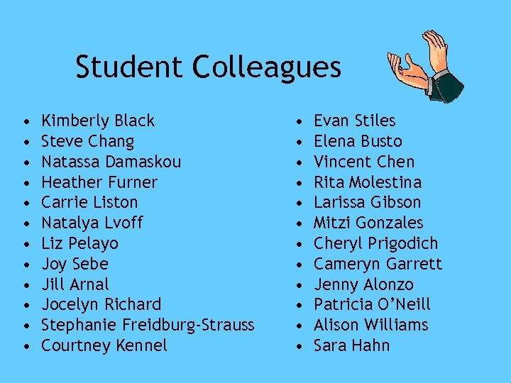 Student Colleagues • • • Kimberly Black Steve Chang Natassa Damaskou Heather Furner Carrie