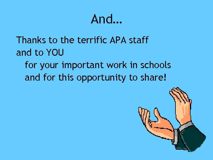 And… Thanks to the terrific APA staff and to YOU for your important work