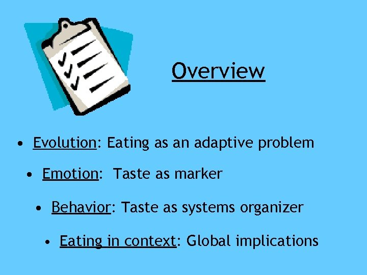 Overview • Evolution: Eating as an adaptive problem • Emotion: Taste as marker •