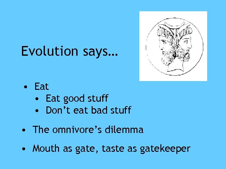 Evolution says… • Eat good stuff • Don't eat bad stuff • The omnivore's