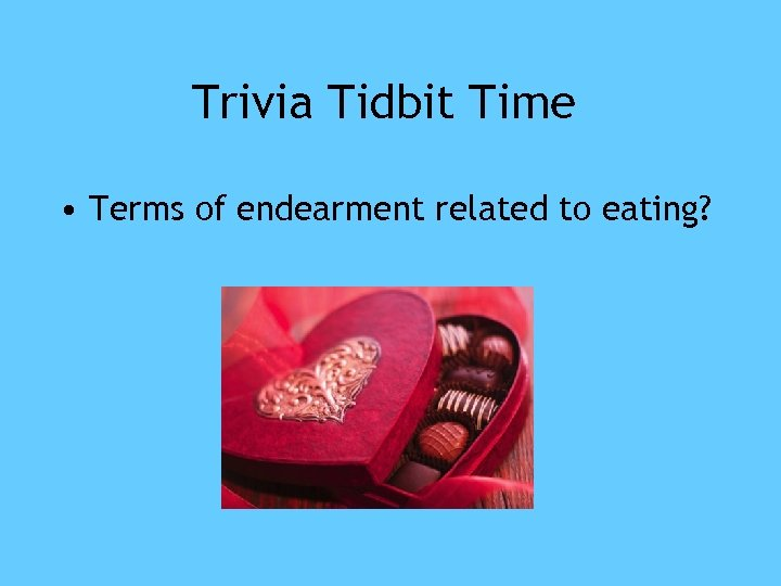 Trivia Tidbit Time • Terms of endearment related to eating?
