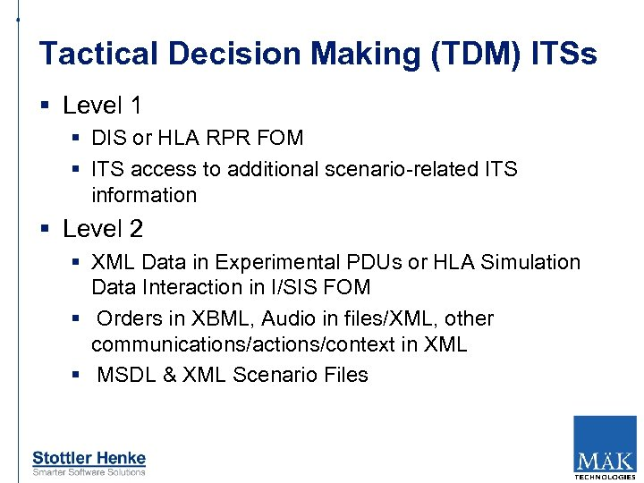 Tactical Decision Making (TDM) ITSs § Level 1 § DIS or HLA RPR FOM