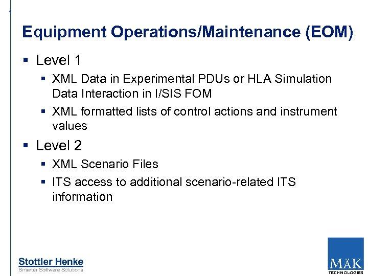 Equipment Operations/Maintenance (EOM) § Level 1 § XML Data in Experimental PDUs or HLA