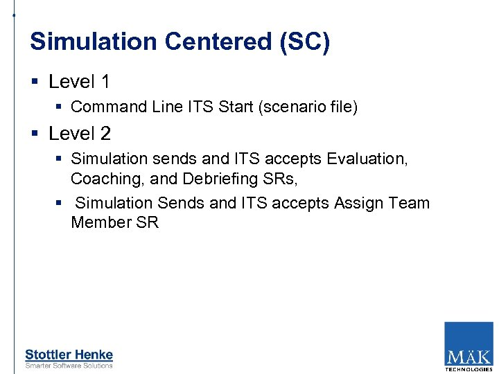 Simulation Centered (SC) § Level 1 § Command Line ITS Start (scenario file) §