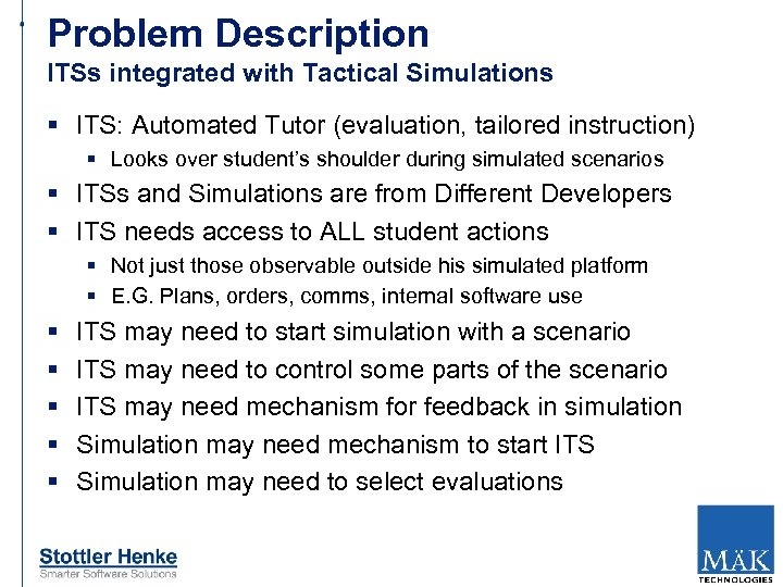 Problem Description ITSs integrated with Tactical Simulations § ITS: Automated Tutor (evaluation, tailored instruction)