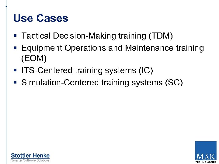 Use Cases § Tactical Decision-Making training (TDM) § Equipment Operations and Maintenance training (EOM)